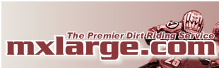 mxlarge.com - The Premier Dirt Riding Service - Featuring exclusive Motocross, Supercross and Off Road news
